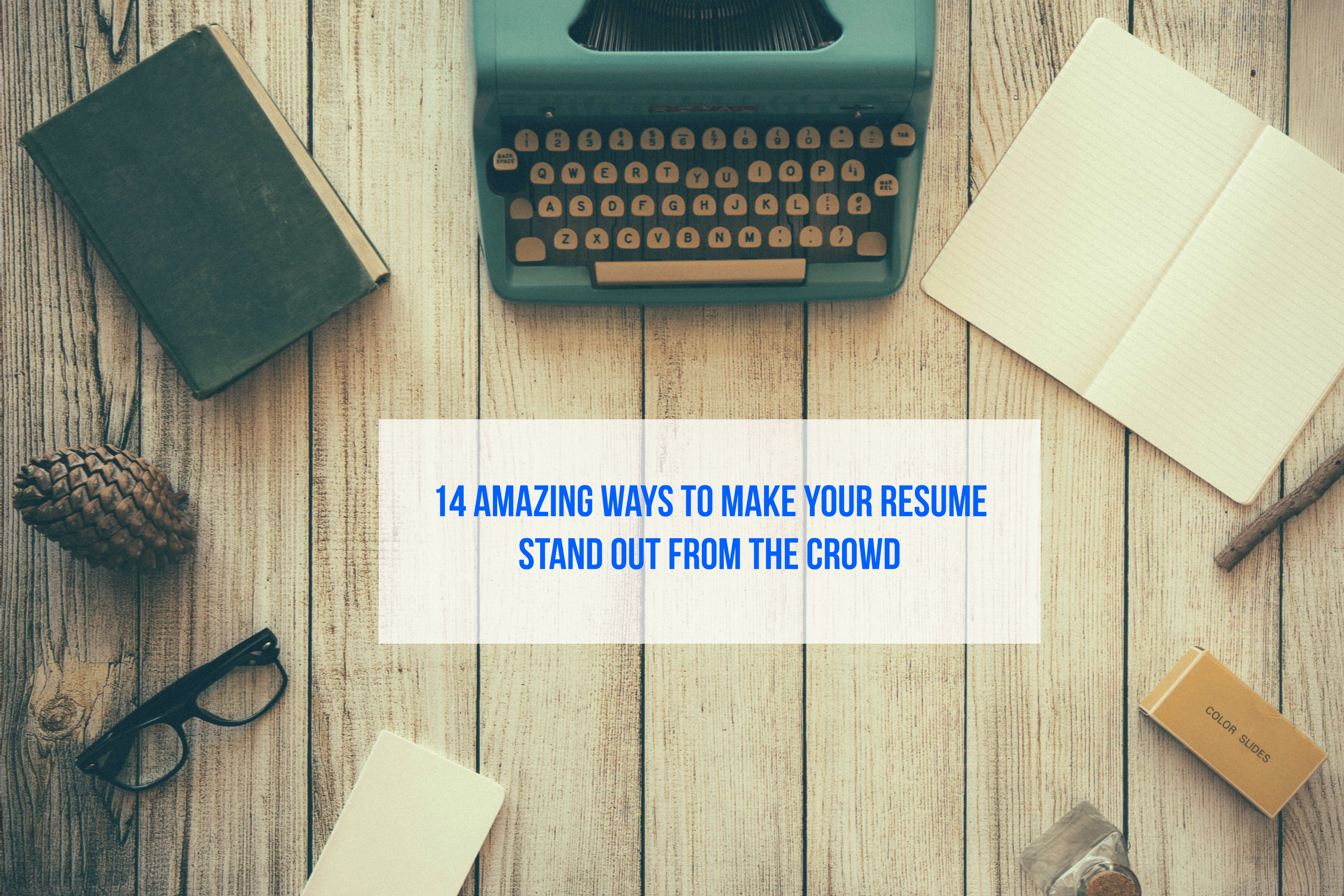 14 Amazing Ways To Make Your Resume Stand Out From The Crowd  Make Your Resume Stand Out